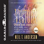 Victory Over the Darkness: Realizing the Power of Your Identity in Christ   Neil T. Anderson