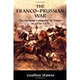 The Franco-Prussian War: The German Conquest of France in 1870-1871by Geoffrey Wawro