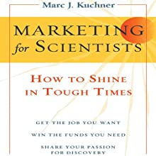 Marketing for Scientists: How to Shine in Tough Times (       UNABRIDGED) by Marc Kuchner Narrated by Marc Kuchner