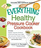 The Everything Healthy Pressure Cooker Cookbook: Includes Eggplant Caponata, Butternut Squash and Ginger Soup, Italian Herb and Lemon Chicken, Tomato ... Wine...and hundreds more! (Everything Series)