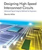 Designing High-Speed Interconnect Circuits: An Introduction for Signal Integrity Engineers (0974364967) by Miller, Dennis