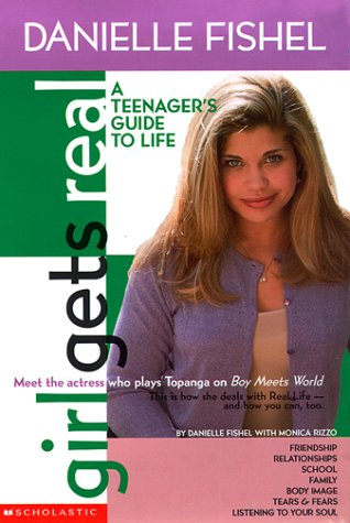 Girl Gets Real : A Teenagers Guide to Life, DANIELLE FISHEL, MONICA RIZZO