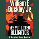 See You Later, Alligator: A Blackford Oakes Mystery (       UNABRIDGED) by William F. Buckley Narrated by Geoffrey Blaisdell