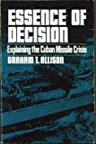 Essence of Decision: Explaining the Cuban Missile Crisis (0673394123) by Graham T. Allison