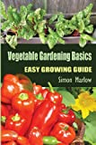 Simon Marlow Vegetable Gardening Basics: Easy Growing Guide