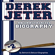 Derek Jeter: An Unauthorized Biography (       UNABRIDGED) by Belmont and Belcourt Biographies Narrated by Derrick Hardin