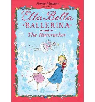 [(Ella Bella Ballerina and the Nutcracker)] [Author: James Mayhew] published on (October, 2012)
