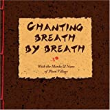 Chanting Breath by Breath: With the Monks and Nuns of Plum Village