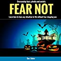 Fear Not: Overcoming Fears, Phobia and Anxiety: Learn How to Face Any Situation in Life Without Fear Stopping You Audiobook by Sue Baker Narrated by Avegail Borines Colegado