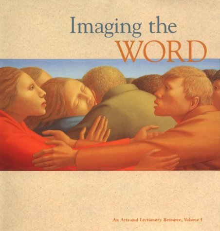 Imaging the Word: An Arts and Lectionary Rescource: 003 (Imaging the Word Vol. 3)