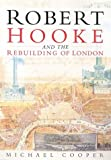Robert Hooke and the Rebuilding of London (075092960X) by Cooper, Michael