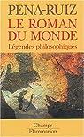 Le roman du monde : L�gendes philosophiques par Pena-Ruiz