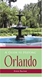 A Guide to Historic Orlando (History & Guide)