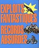 echange, troc Adam Phillips - Exploits fantastiques, records absurdes : Les plus bizarres et les plus farfelus du monde entier !