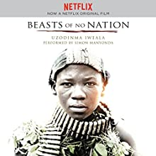 Beasts of No Nation Movie Tie-In (       UNABRIDGED) by Uzodinma Iweala Narrated by Simon Manyonda