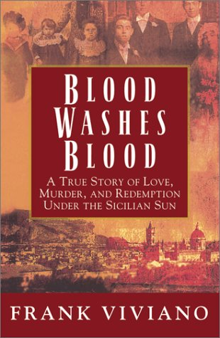 Blood Washes Blood : A True Story of Love, Murder, and Redemption Under the Sicilian Sun, FRANK VIVIANO