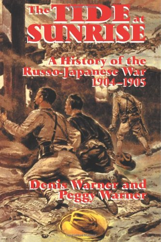 The Tide at Sunrise: A History of the Russo-Japanese War, 1904-05: A History of the Russo-Japanese War, 1904-1905