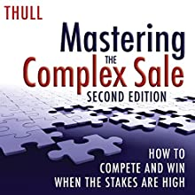 Mastering the Complex Sale: How to Compete and Win When the Stakes Are High! | Livre audio Auteur(s) : Jeff Thull Narrateur(s) : Jeff Thull