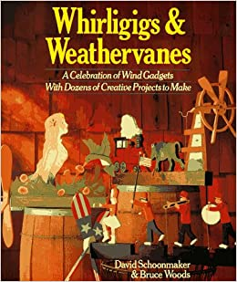 Whirligigs and Weathervanes: A Celebration of Wind Gadgets ...