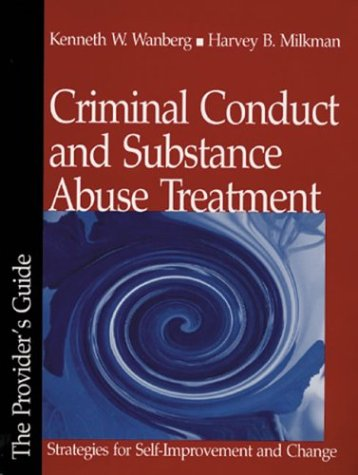 Criminal Conduct and Substance Abuse Treatment: Strategies for Self-Improvement and Change - The Participant's Workbook, Dr. Kenneth W. (Wayne) Wanberg, Dr. Harvey B. Milkman