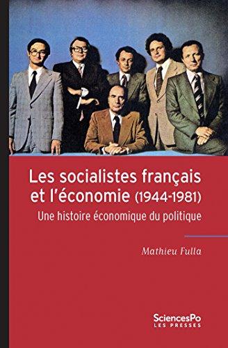 Les socialistes français et l'économie (1944-1981): Une histoire économique du politique