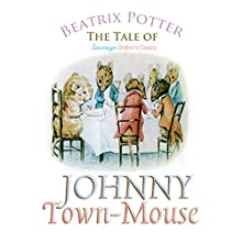 The Tale of Johnny Town-Mouse (       UNABRIDGED) by Beatrix Potter Narrated by Josh Verbae
