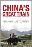 img - for China's Great Train: Beijing's Drive West and the Campaign to Remake Tibet by Abrahm Lustgarten (2008-05-13) book / textbook / text book