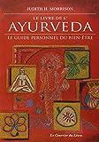 Le livre de l'Ayurveda : Le guide personnel du bien-être