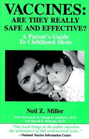 Vaccines: Are They Really Safe and Effective! a Parent's Guide to Childhood Shots, Neil Z. Miller