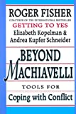 Beyond Machiavelli: Tools for Coping with Conflict (Harvard-Yenching Institute Monograph Series, Asia Center) (067406917X) by Fisher, Roger