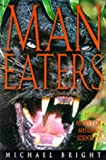 Michael Bright Man Eaters: An Enthralling Study of the Animals That Prey on Humans