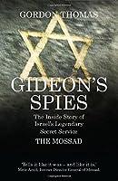 Gideon's Spies: The Inside Story of Israel's Legendary Secret Service The Mossad