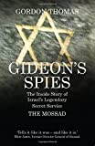 Gideons Spies: The Inside Story of Israels Legendary Secret Service the Mossad