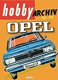 Hobby Archiv Opel: Reprint aus dem legendären Magazin für Technik
