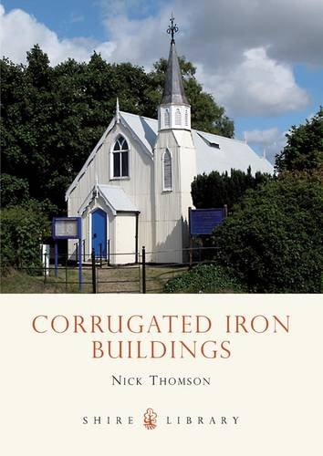 Corrugated Iron Buildings: Churches, Houses, Sheds and Huts (Shire Library)