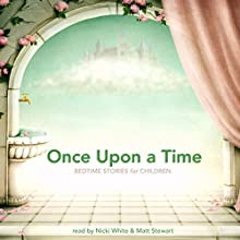 Once Upon a Time: Bedtime Stories for Children Audiobook by Rudyard Kipling, Jacob Grimm, Wilhelm Grimm Narrated by Matt Stewart, Nicki White