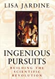 INGENIOUS PURSUITS. Building the Scientific Revolution. (0316647527) by Lisa Jardine