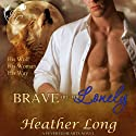 Brave Are the Lonely: Fevered Hearts, Book 2 (       UNABRIDGED) by Heather Long Narrated by Stephen Self