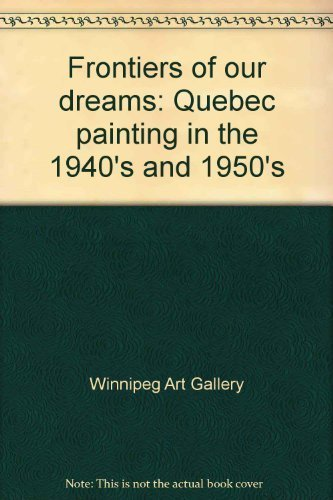 Frontiers of our dreams: Quebec painting in the 1940's and 1950's