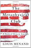The Metaphysical Club: A Story of Ideas in America (0374528497) by Louis Menand