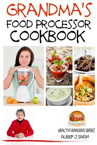 Grandma's Food Processor Cookbook by Dueep J. Singh, John Davidson