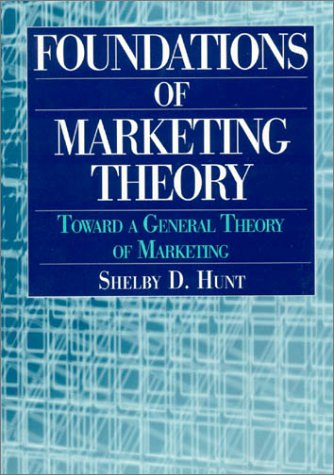 Foundations of Marketing Theory: Toward a General Theory of Marketing