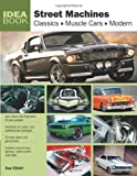 Street Machines: Classics, Muscle Cars, Modern (Idea Book) (0760339074) by Elliott, Sue