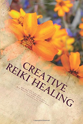 Creative Reiki Healing: Using the Power of Reiki with Your  Intuition,Healing Guides & Ascended Masters
