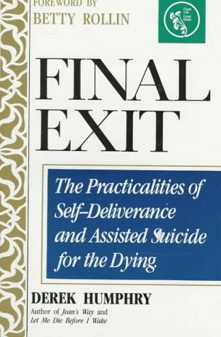 Final Exit: The Practicalities of Self-Deliverance and Assisted Suicide for the Dying, Derek Humphry