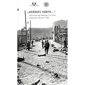 """""""Größte Härte..."""": Verbrechen der Wehrmacht in Polen September/Oktober 1939. Ausstellungskatalog"""