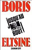 echange, troc Boris Eltsine - Jusqu'au bout