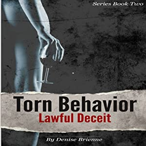 Torn Behavior Lawful Deceit: Book Two of the Torn Behavior Trilogy | [Denise Brienne]