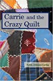 img - for Carrie and the Crazy Quilt by Nelda Johnson Liebig (1996) Paperback book / textbook / text book