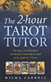 img - for The 2-hour Tarot Tutor: The Fast, Revolutionary Method for Learning to Read Tarot in 2 Hours book / textbook / text book